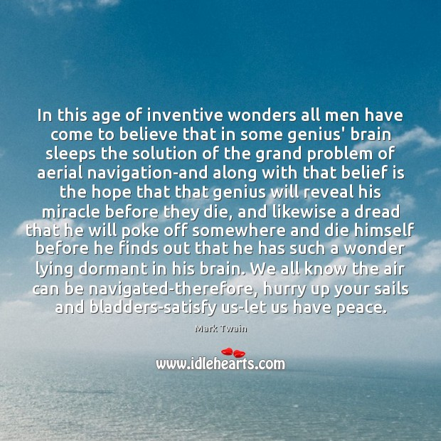 In this age of inventive wonders all men have come to believe Image