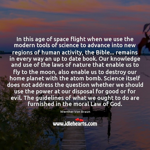 In this age of space flight when we use the modern tools Wernher Von Braun Picture Quote