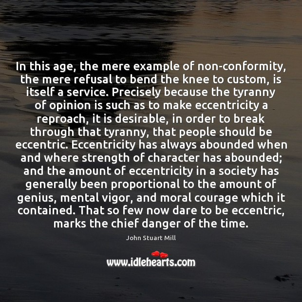 In this age, the mere example of non-conformity, the mere refusal to Image
