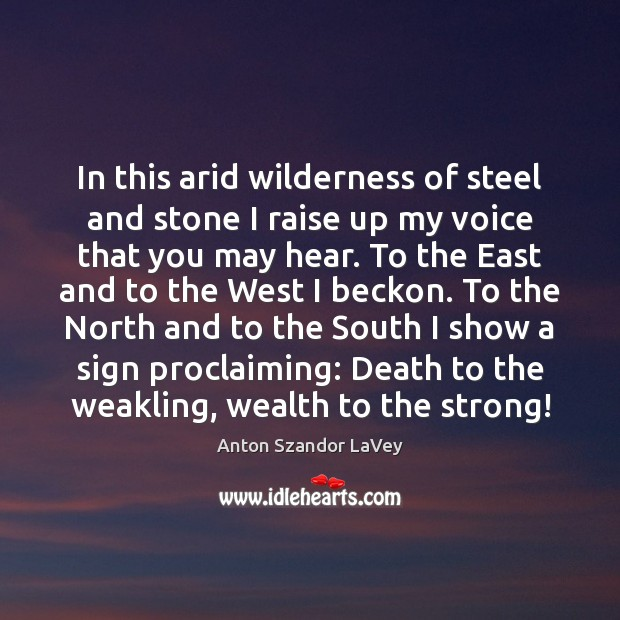In this arid wilderness of steel and stone I raise up my Anton Szandor LaVey Picture Quote