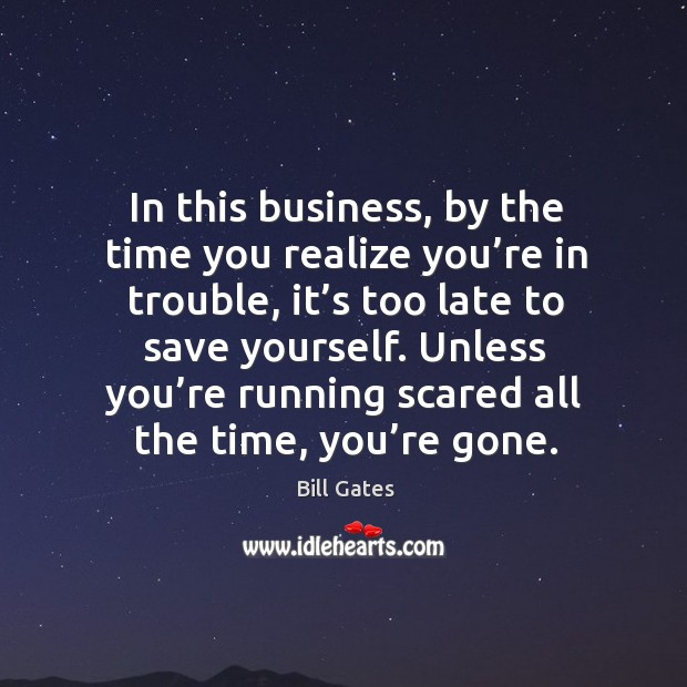 Image, In this business, by the time you realize you're in trouble, it's too late to save yourself.