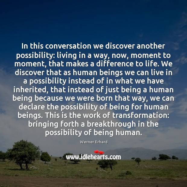 In this conversation we discover another possibility: living in a way, now, Werner Erhard Picture Quote