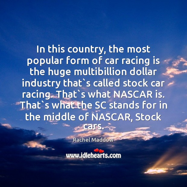 In this country, the most popular form of car racing is the Racing Quotes Image