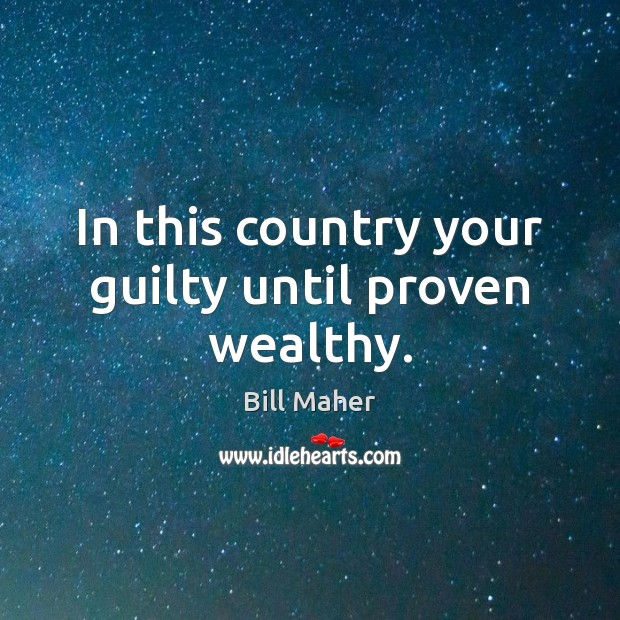 In this country your guilty until proven wealthy. Image