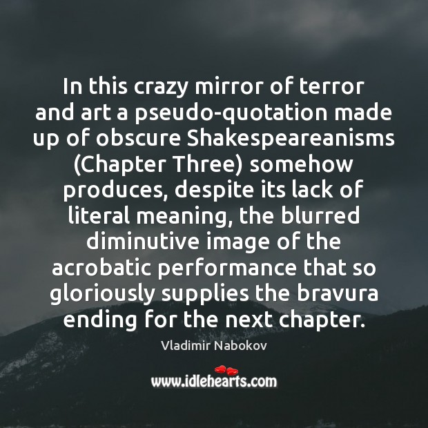 In this crazy mirror of terror and art a pseudo-quotation made up Image