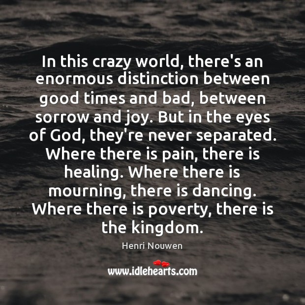 In this crazy world, there's an enormous distinction between good times and Henri Nouwen Picture Quote