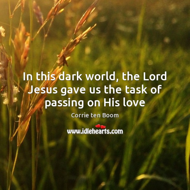 Image, In this dark world, the Lord Jesus gave us the task of passing on His love