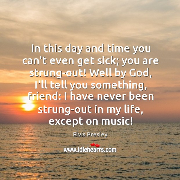 In this day and time you can't even get sick; you are Image
