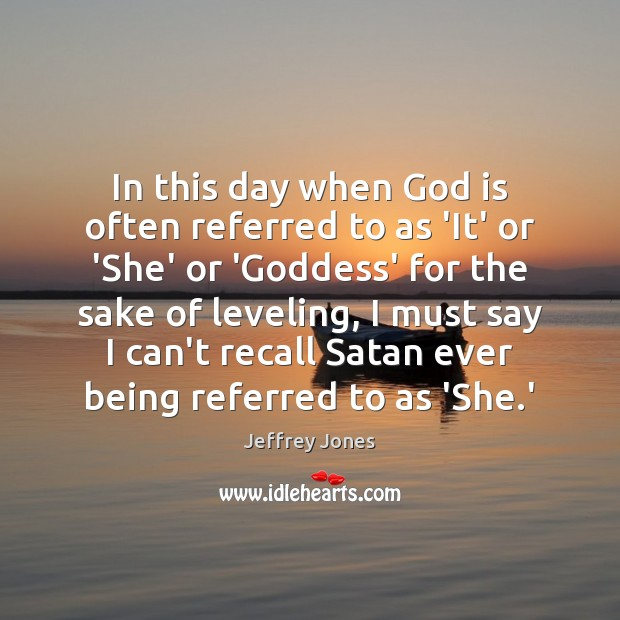 In this day when God is often referred to as 'It' or Image