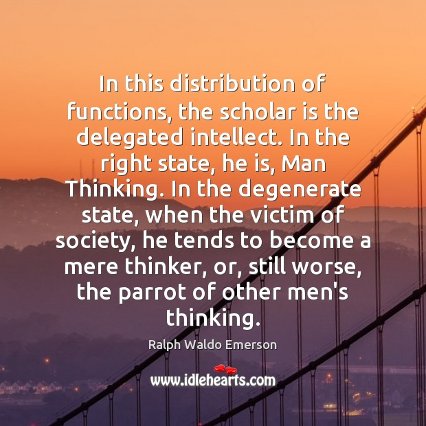In this distribution of functions, the scholar is the delegated intellect. In Image