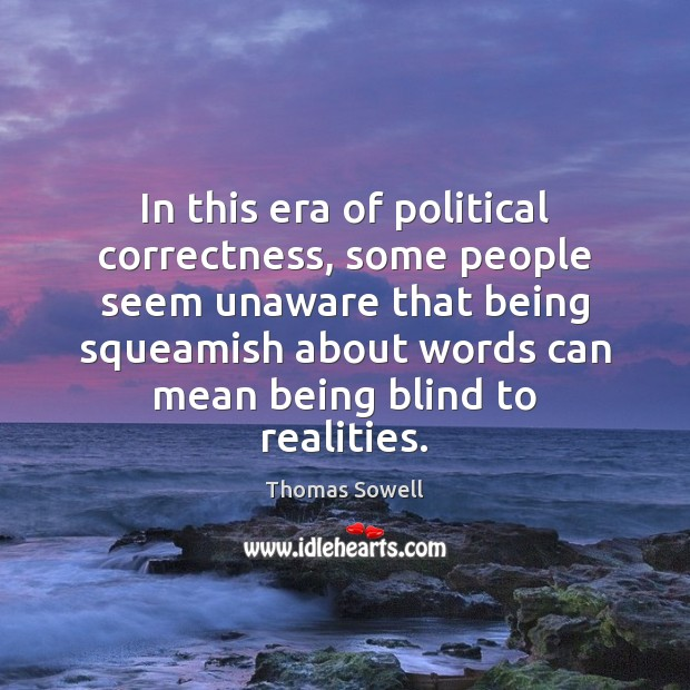 In this era of political correctness, some people seem unaware that being Thomas Sowell Picture Quote