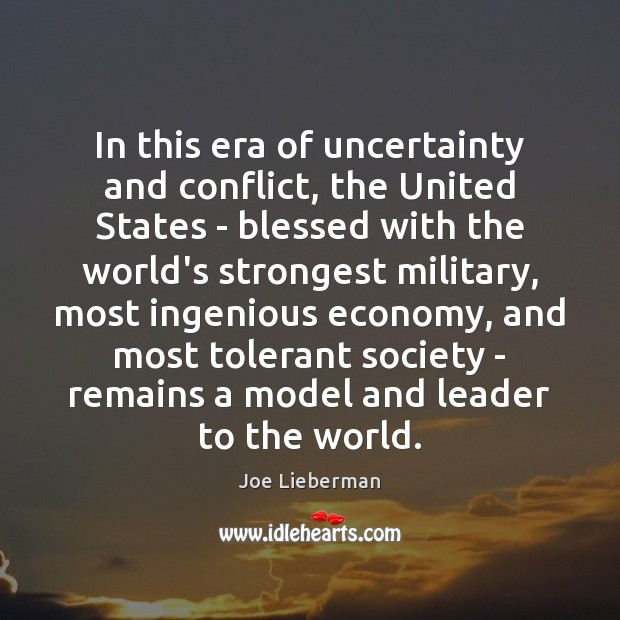 In this era of uncertainty and conflict, the United States – blessed Joe Lieberman Picture Quote