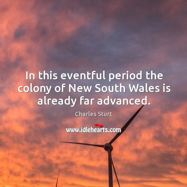 In this eventful period the colony of new south wales is already far advanced. Image
