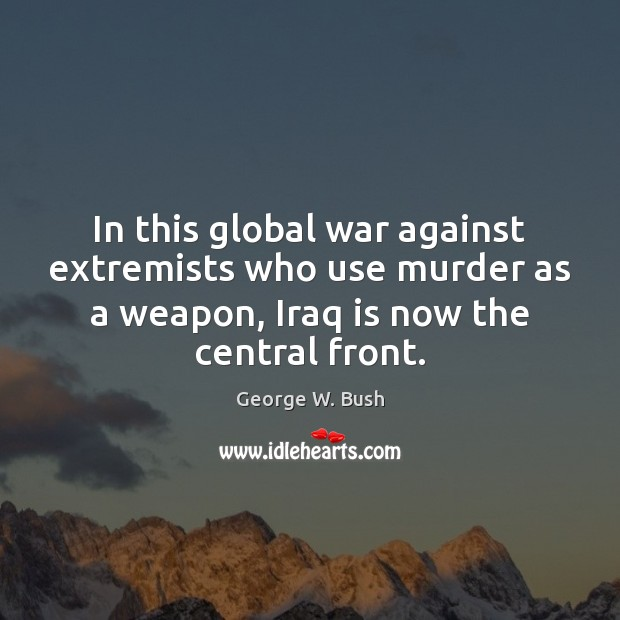 In this global war against extremists who use murder as a weapon, Image