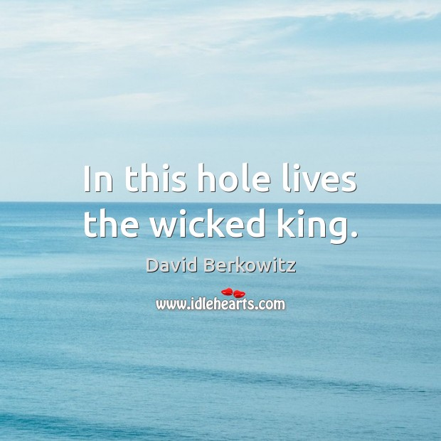 In this hole lives the wicked king. Image