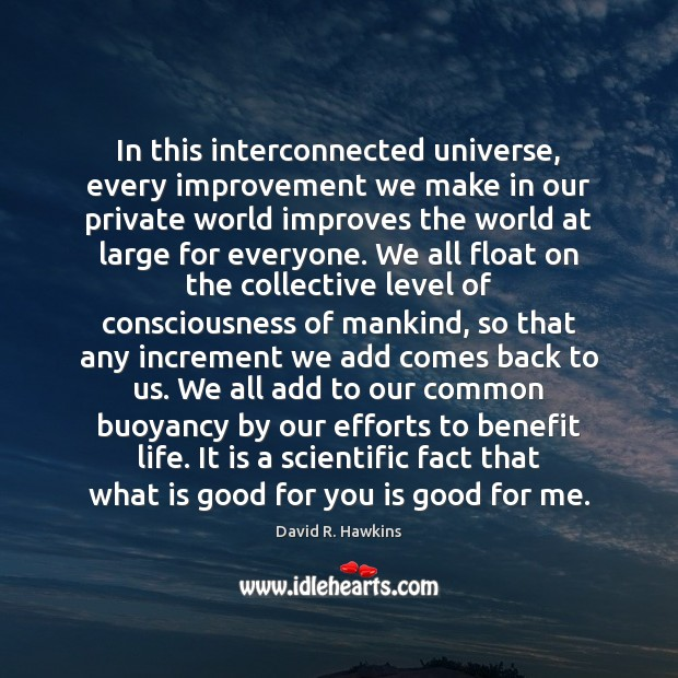Image, In this interconnected universe, every improvement we make in our private world