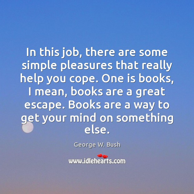 In this job, there are some simple pleasures that really help you Books Quotes Image