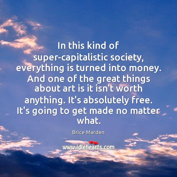 Image, In this kind of super-capitalistic society, everything is turned into money. And