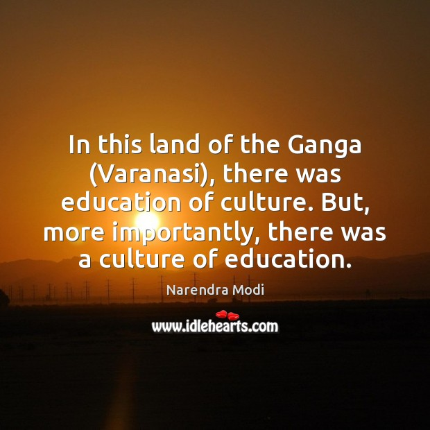 In this land of the Ganga (Varanasi), there was education of culture. Image