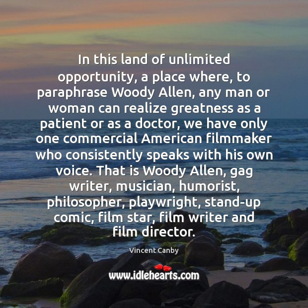 In this land of unlimited opportunity, a place where, to paraphrase Woody Image