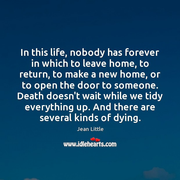Image, In this life, nobody has forever in which to leave home, to