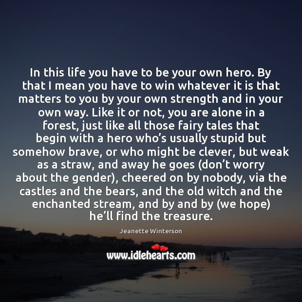 In this life you have to be your own hero. By that Image