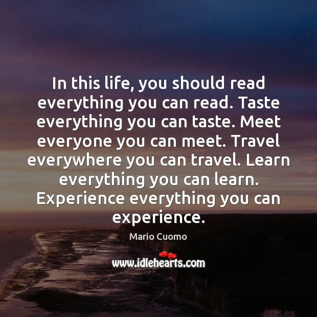 In this life, you should read everything you can read. Taste everything Mario Cuomo Picture Quote