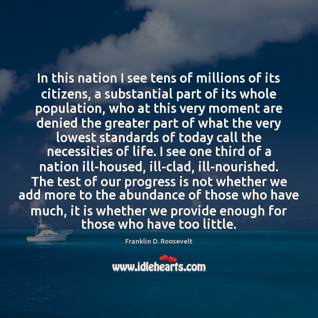 In this nation I see tens of millions of its citizens, a Franklin D. Roosevelt Picture Quote