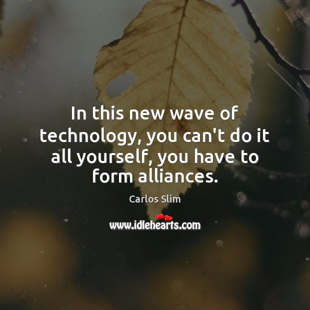 Image, In this new wave of technology, you can't do it all yourself, you have to form alliances.