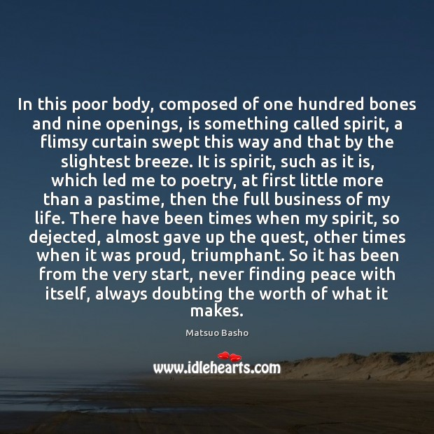 In this poor body, composed of one hundred bones and nine openings, Matsuo Basho Picture Quote