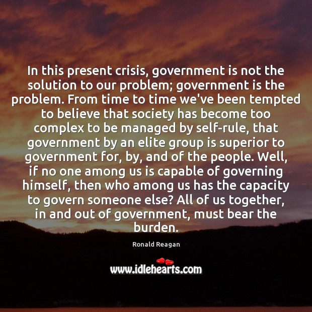 Image, In this present crisis, government is not the solution to our problem;