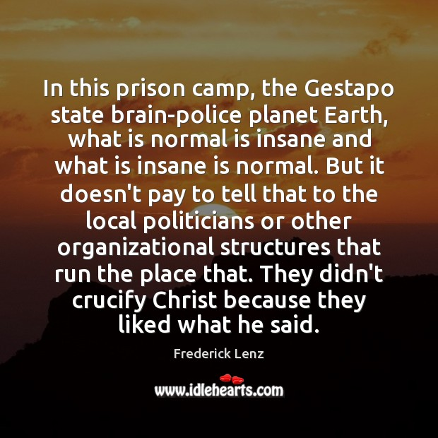 In this prison camp, the Gestapo state brain-police planet Earth, what is Image