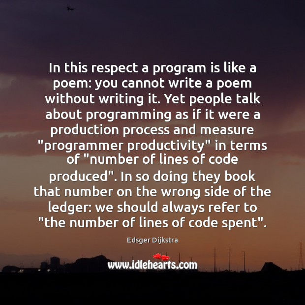 In this respect a program is like a poem: you cannot write Image