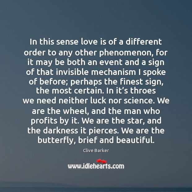 In this sense love is of a different order to any other Clive Barker Picture Quote