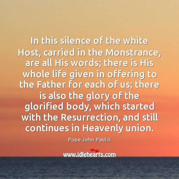 In this silence of the white Host, carried in the Monstrance, are Pope John Paul II Picture Quote