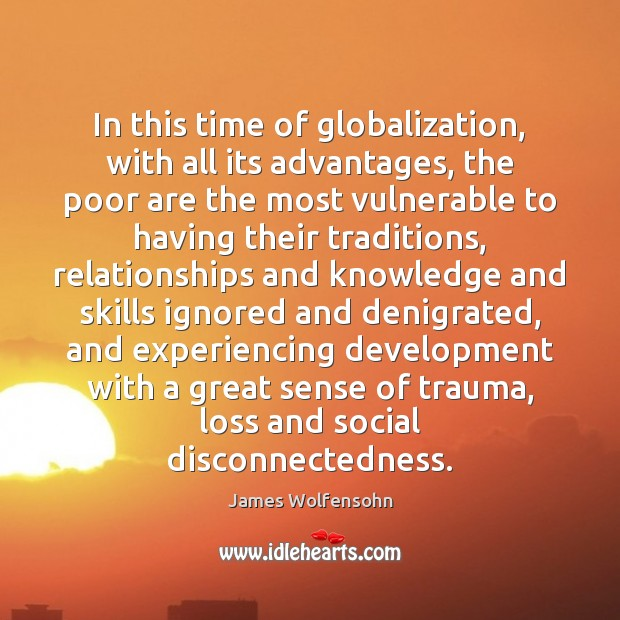 In this time of globalization, with all its advantages, the poor are Image