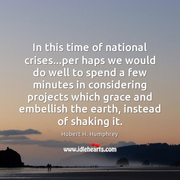 In this time of national crises…per haps we would do well Image
