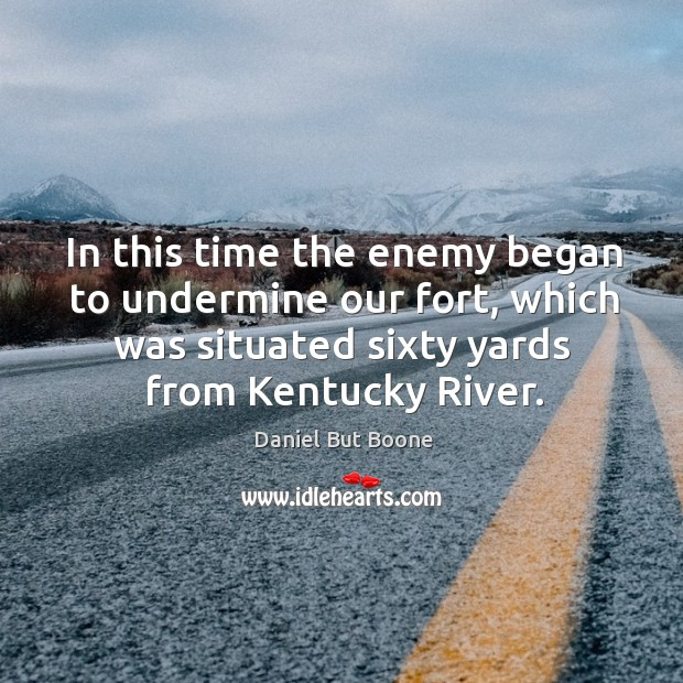 Image, In this time the enemy began to undermine our fort, which was situated sixty yards from kentucky river.