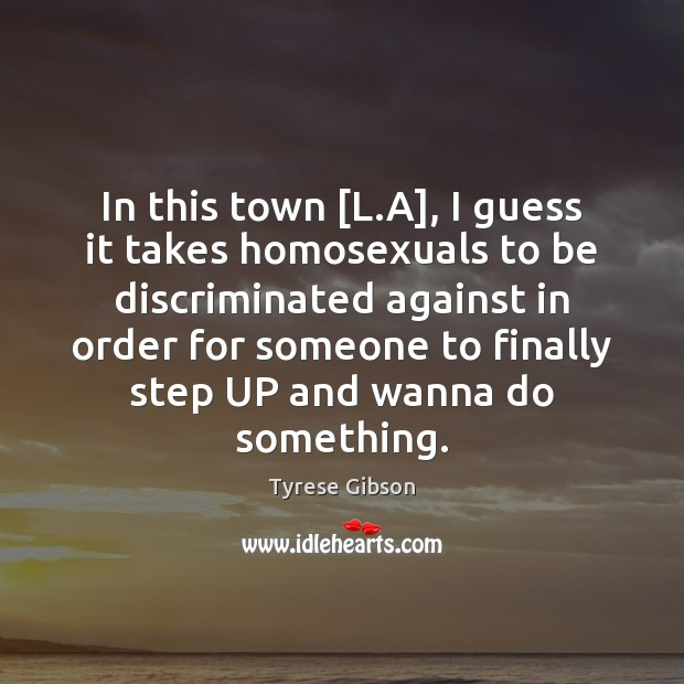 Image, In this town [L.A], I guess it takes homosexuals to be