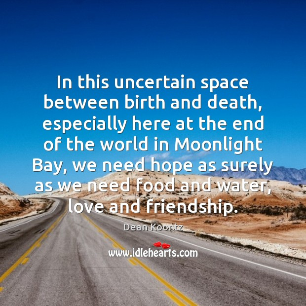 In this uncertain space between birth and death, especially here at the Image