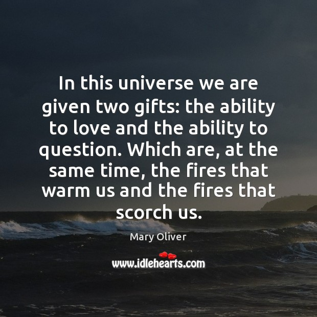 Image, In this universe we are given two gifts: the ability to love