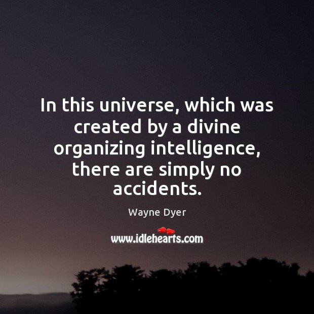 Image, In this universe, which was created by a divine organizing intelligence, there
