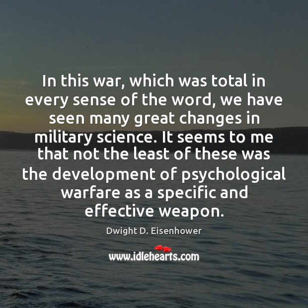 In this war, which was total in every sense of the word, Dwight D. Eisenhower Picture Quote