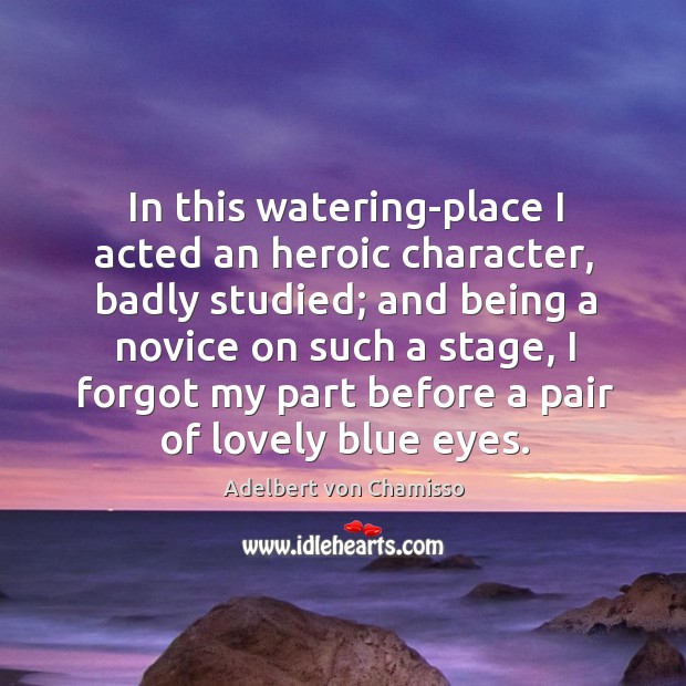 Image, In this watering-place I acted an heroic character, badly studied; and being a