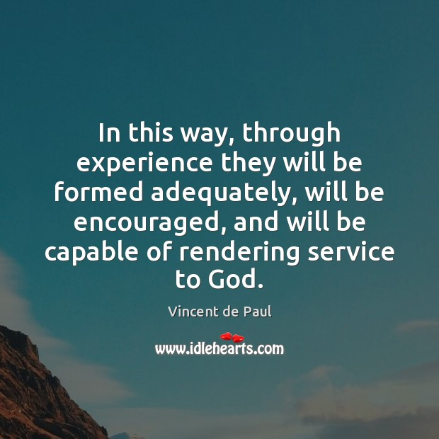 In this way, through experience they will be formed adequately, will be Vincent de Paul Picture Quote