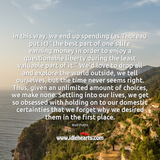"""In this way, we end up spending (as Thoreau put it) """"the Rolf Potts Picture Quote"""