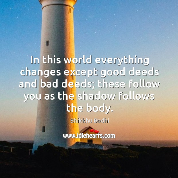 Image, In this world everything changes except good deeds and bad deeds; these follow you as the shadow follows the body.
