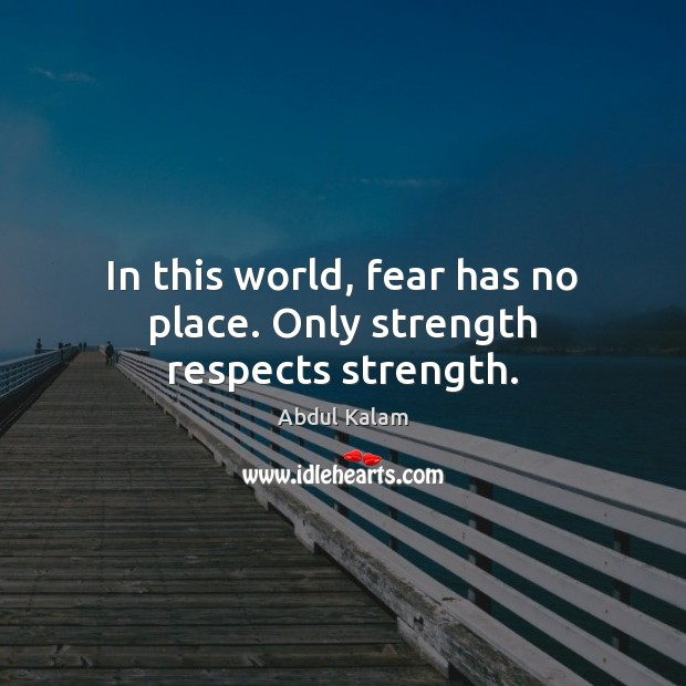Image, In this world, fear has no place. Only strength respects strength.