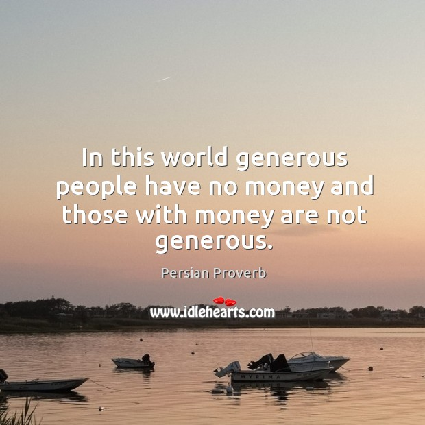 Image, In this world generous people have no money and those with money are not generous.
