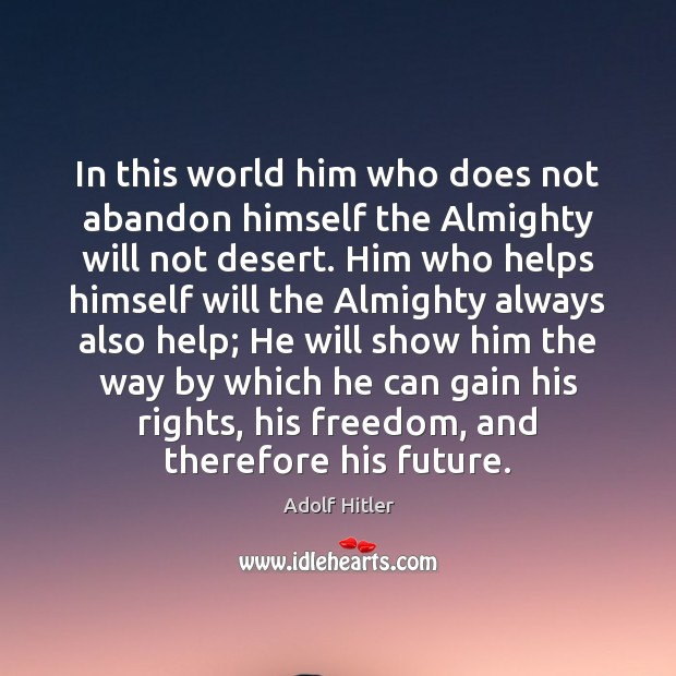 In this world him who does not abandon himself the Almighty will Image